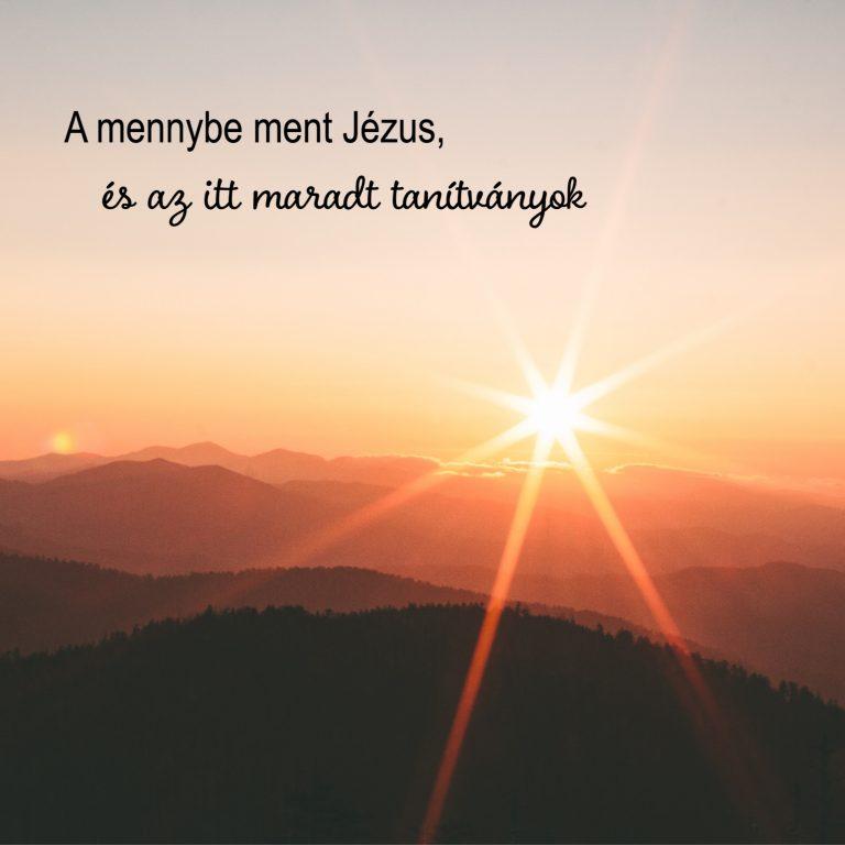 A mennybe ment Jézus és az itt maradt tanítványok – Márk 16:19-20